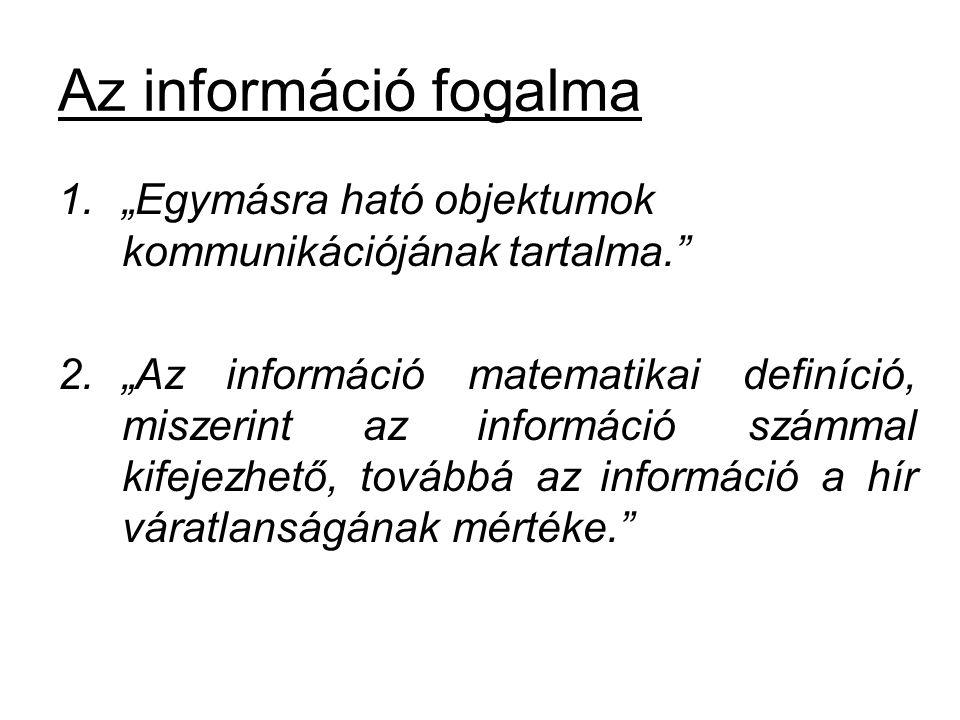 """Az információ fogalma 1.""""Egymásra ható objektumok kommunikációjának tartalma."""" 2.""""Az információ matematikai definíció, miszerint az információ számmal"""