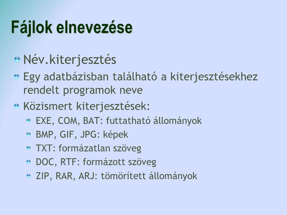 Fájlok elnevezése Név.kiterjesztés Egy adatbázisban található a kiterjesztésekhez rendelt programok neve Közismert kiterjesztések: EXE, COM, BAT: futtatható állományok BMP, GIF, JPG: képek TXT: formázatlan szöveg DOC, RTF: formázott szöveg ZIP, RAR, ARJ: tömörített állományok
