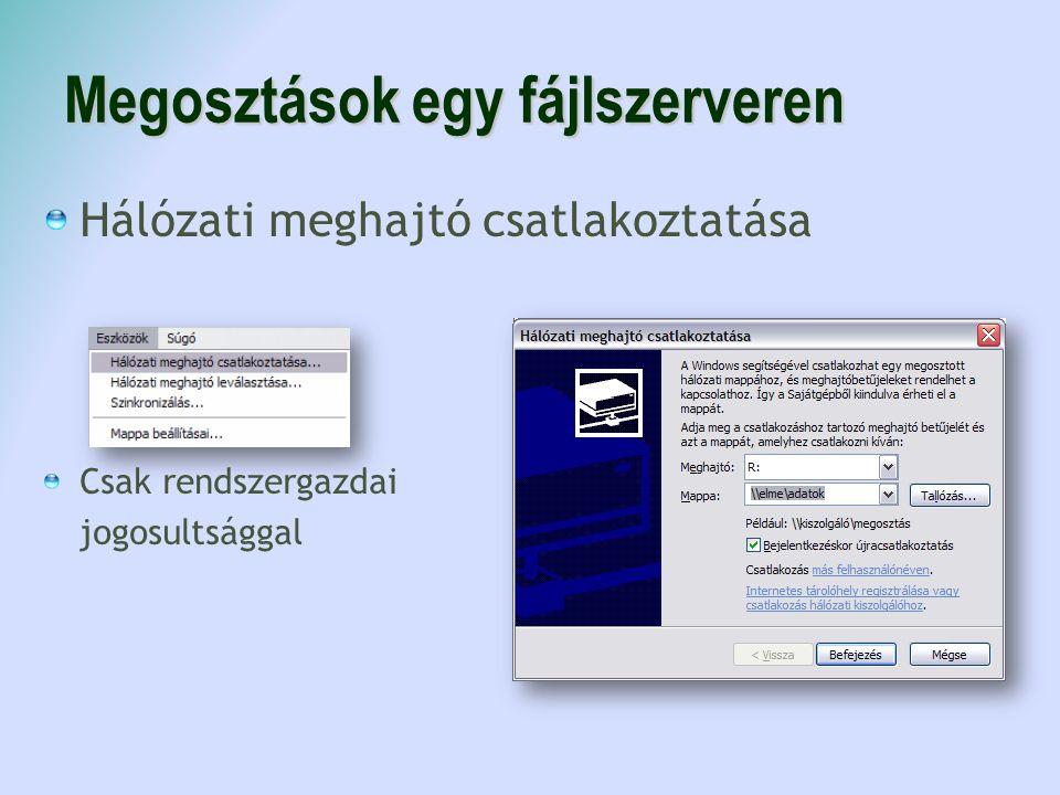 Megosztások egy fájlszerveren Hálózati meghajtó csatlakoztatása Csak rendszergazdai jogosultsággal