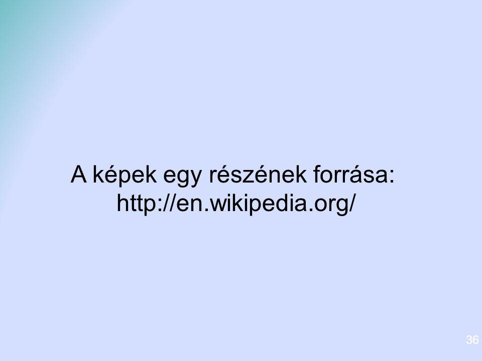 36 A képek egy részének forrása: http://en.wikipedia.org/