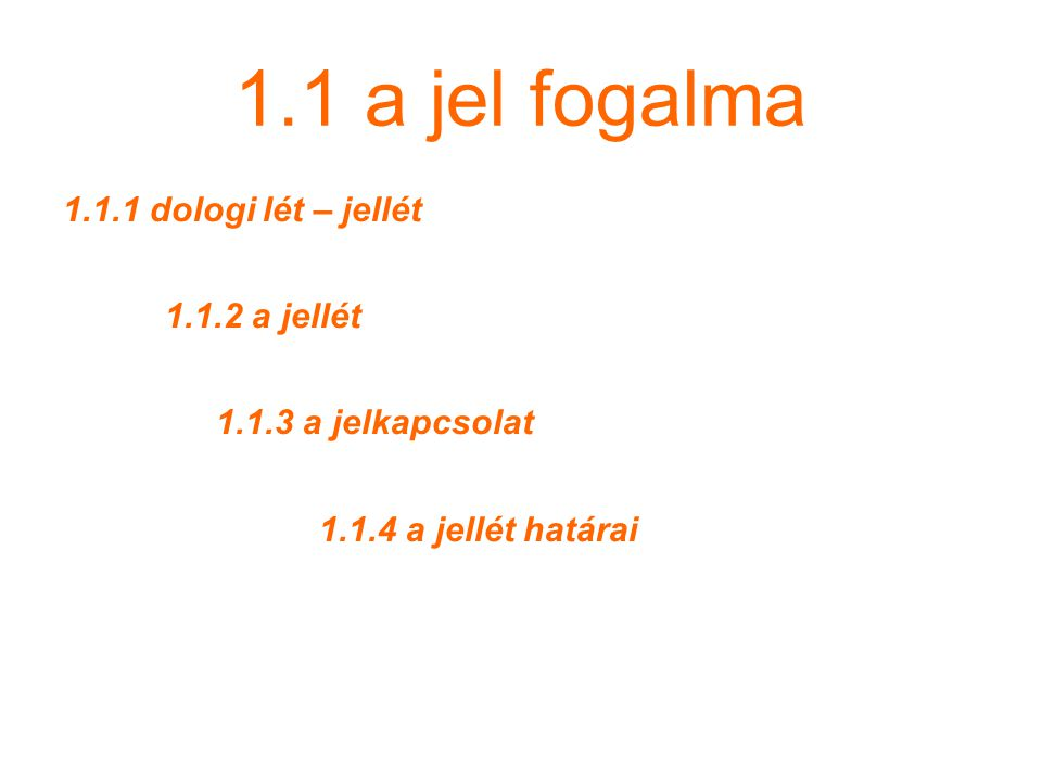 1.2.2 Diadikus vagy kettős jelszerkezet – Saussure JEL: önelégséges düád jelölő (signifiant) – az alak (forma), amiben a jel megjelenik (amit a jel magára ölt) jelölt (signifié) – a fogalom (concept), amit a jel jelent