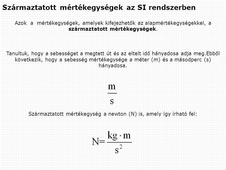 Származtatott mértékegységek az SI rendszerben Azok a mértékegységek, amelyek kifejezhetők az alapmértékegységekkel, a származtatott mértékegységek. T