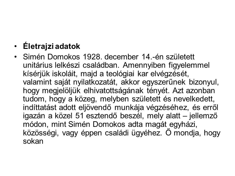 Életrajzi adatok Simén Domokos 1928. december 14.-én született unitárius lelkészi családban. Amennyiben figyelemmel kísérjük iskoláit, majd a teológia