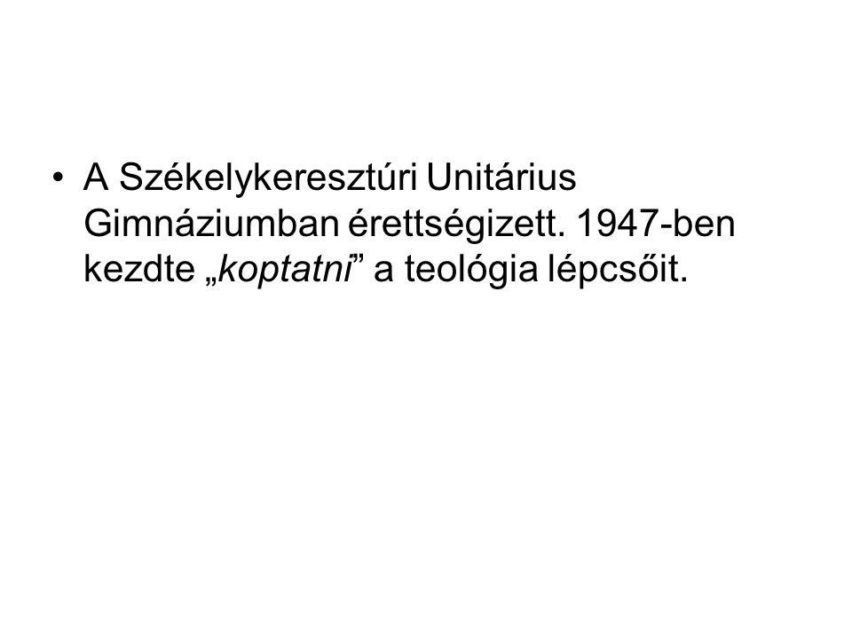 """A Székelykeresztúri Unitárius Gimnáziumban érettségizett. 1947-ben kezdte """"koptatni"""" a teológia lépcsőit."""