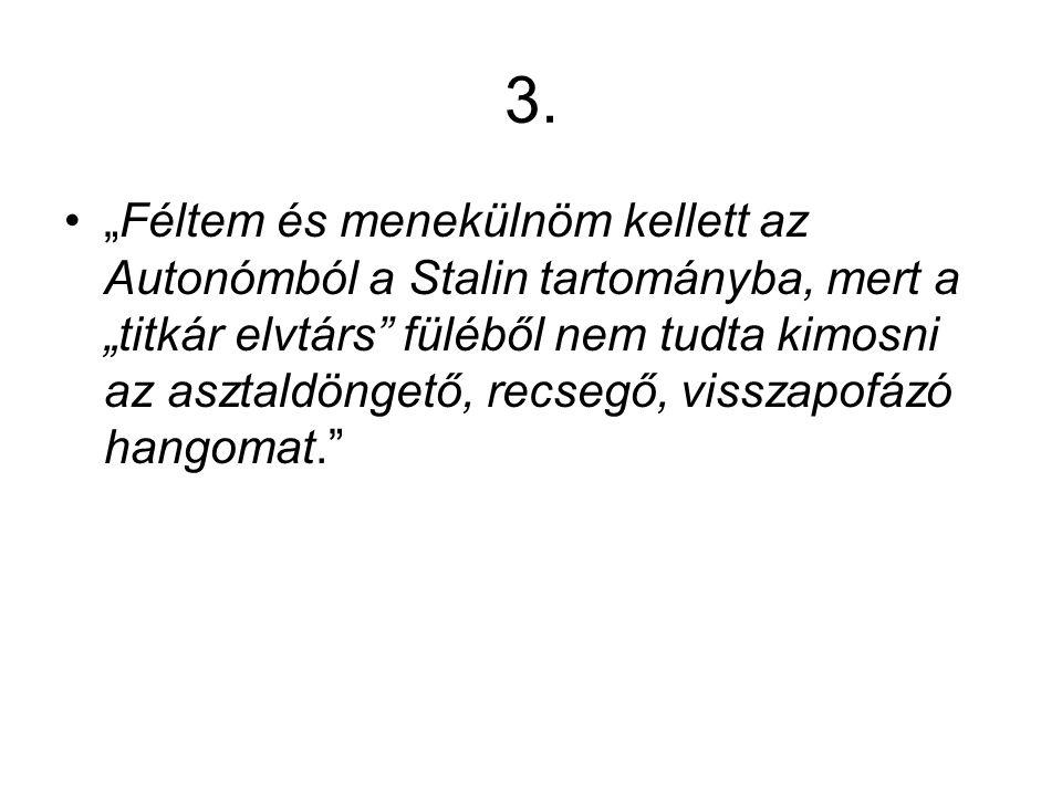 """3. """"Féltem és menekülnöm kellett az Autonómból a Stalin tartományba, mert a """"titkár elvtárs"""" füléből nem tudta kimosni az asztaldöngető, recsegő, viss"""