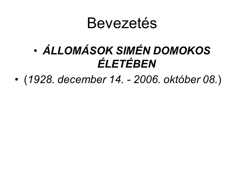 Bevezetés ÁLLOMÁSOK SIMÉN DOMOKOS ÉLETÉBEN (1928. december 14. - 2006. október 08.)