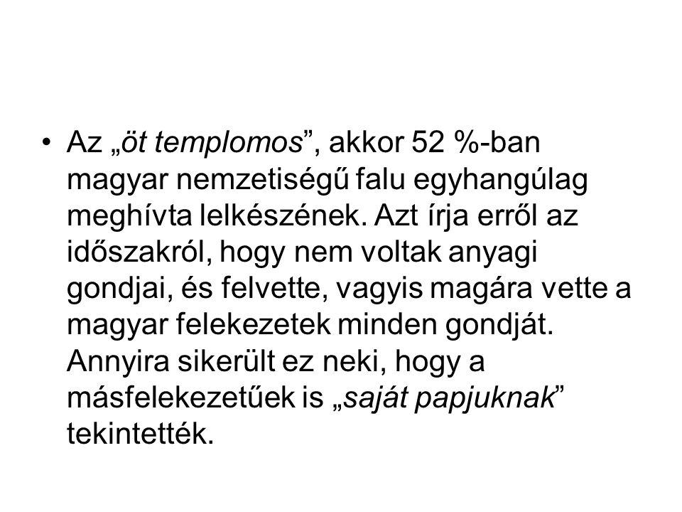 """Az """"öt templomos"""", akkor 52 %-ban magyar nemzetiségű falu egyhangúlag meghívta lelkészének. Azt írja erről az időszakról, hogy nem voltak anyagi gondj"""
