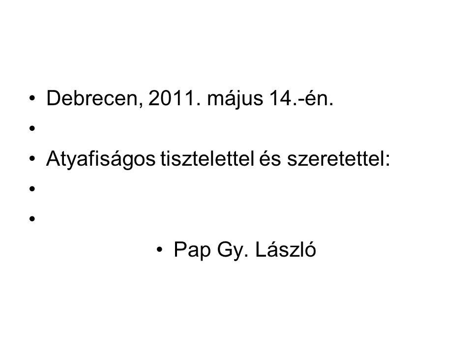 Debrecen, 2011. május 14.-én. Atyafiságos tisztelettel és szeretettel: Pap Gy. László
