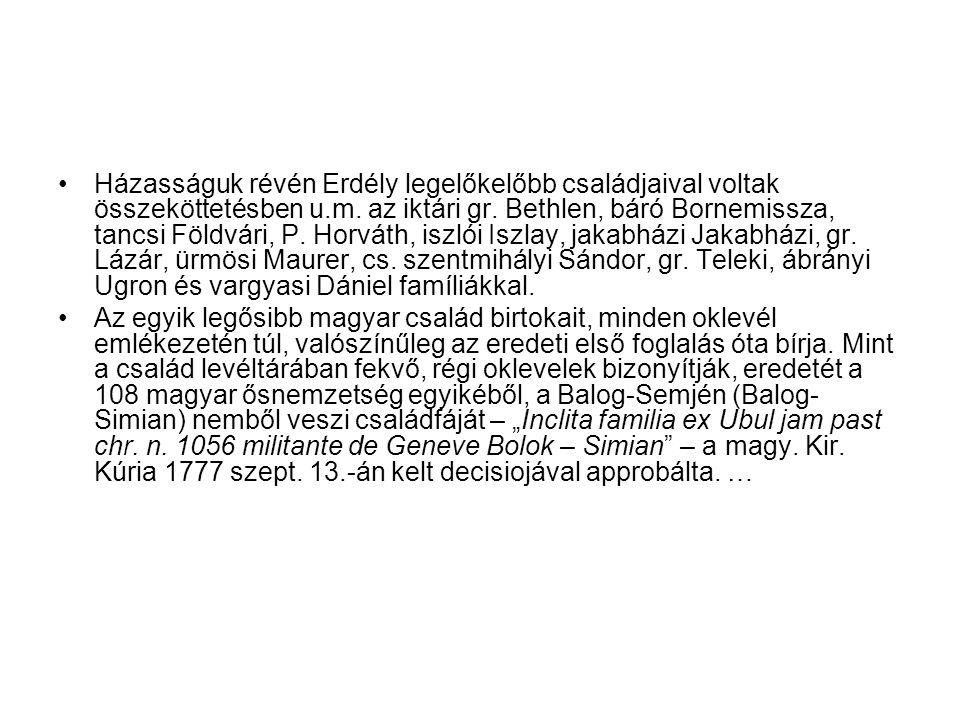 Házasságuk révén Erdély legelőkelőbb családjaival voltak összeköttetésben u.m. az iktári gr. Bethlen, báró Bornemissza, tancsi Földvári, P. Horváth, i