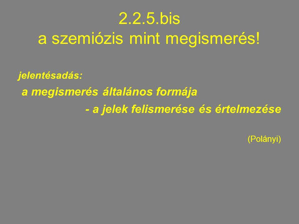 2.2.5.bis a szemiózis mint megismerés! jelentésadás: a megismerés általános formája - a jelek felismerése és értelmezése (Polányi)