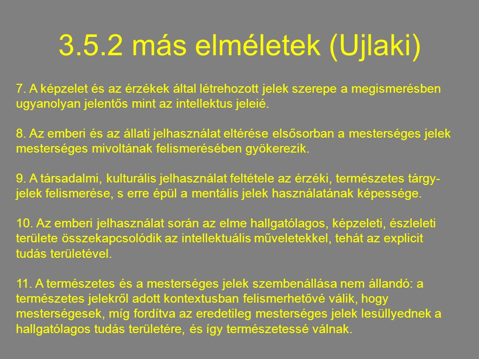 3.5.2 más elméletek (Ujlaki) 7. A képzelet és az érzékek által létrehozott jelek szerepe a megismerésben ugyanolyan jelentős mint az intellektus jelei