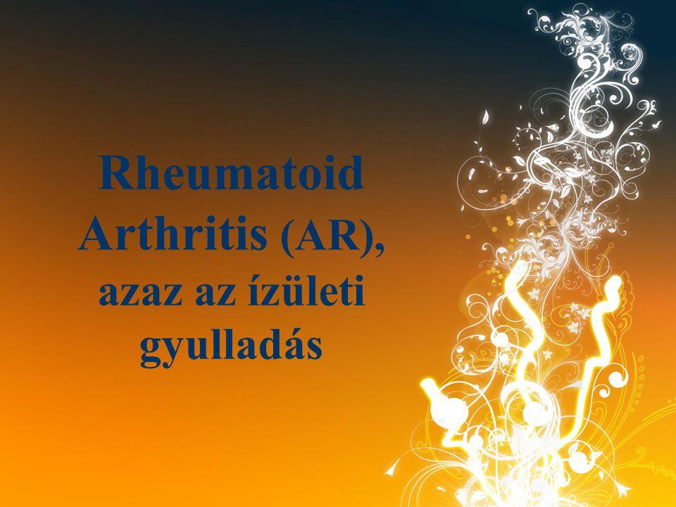 Rheumatoid Arthritis (AR), azaz az ízületi gyulladás