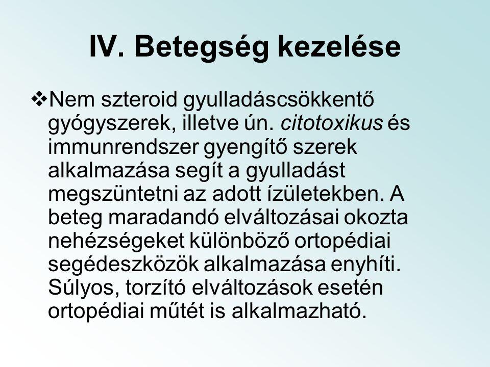 IV.Betegség kezelése  Nem szteroid gyulladáscsökkentő gyógyszerek, illetve ún.