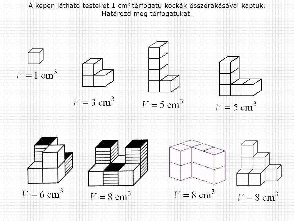 A téglatest térfogata - példák Számítsd ki a képen látható testek térfogatát.