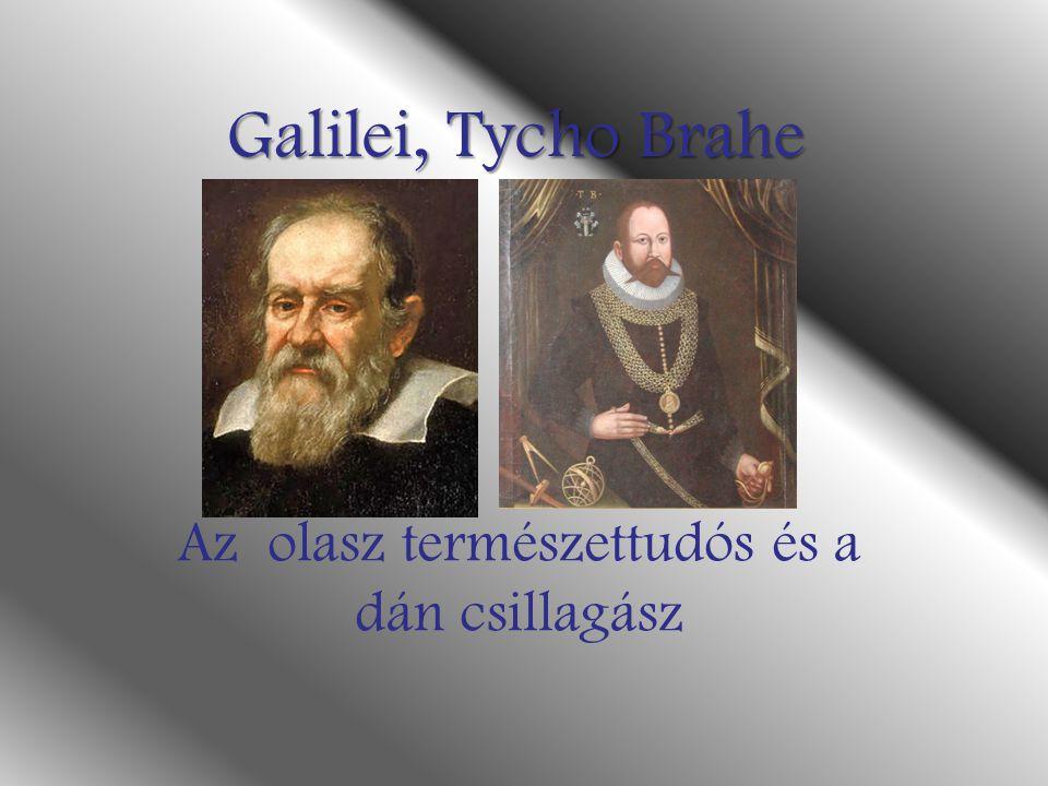 Galilei, Tycho Brahe Az olasz természettudós és a dán csillagász