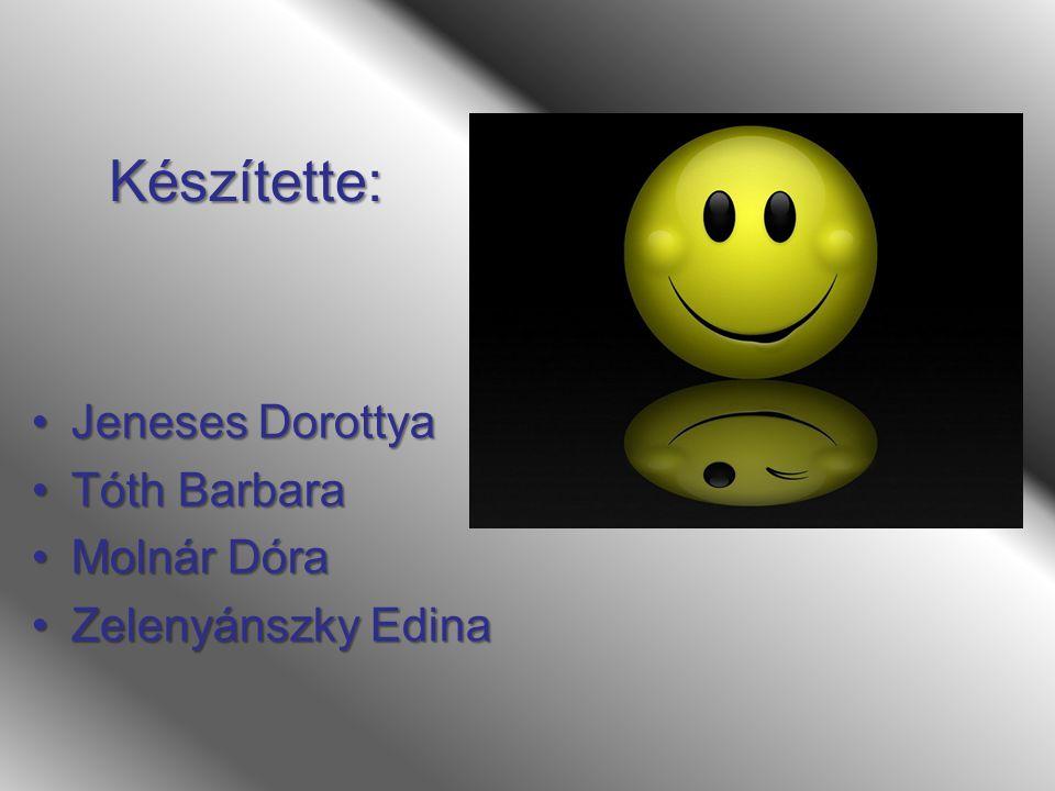 Készítette: Jeneses DorottyaJeneses Dorottya Tóth BarbaraTóth Barbara Molnár DóraMolnár Dóra Zelenyánszky EdinaZelenyánszky Edina