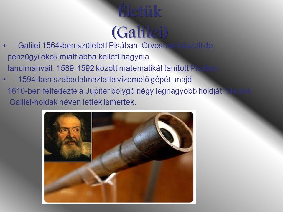 Életük (Galilei) Galilei 1564-ben született Pisában. Orvosnak készült de pénzügyi okok miatt abba kellett hagynia tanulmányait. 1589-1592 között matem