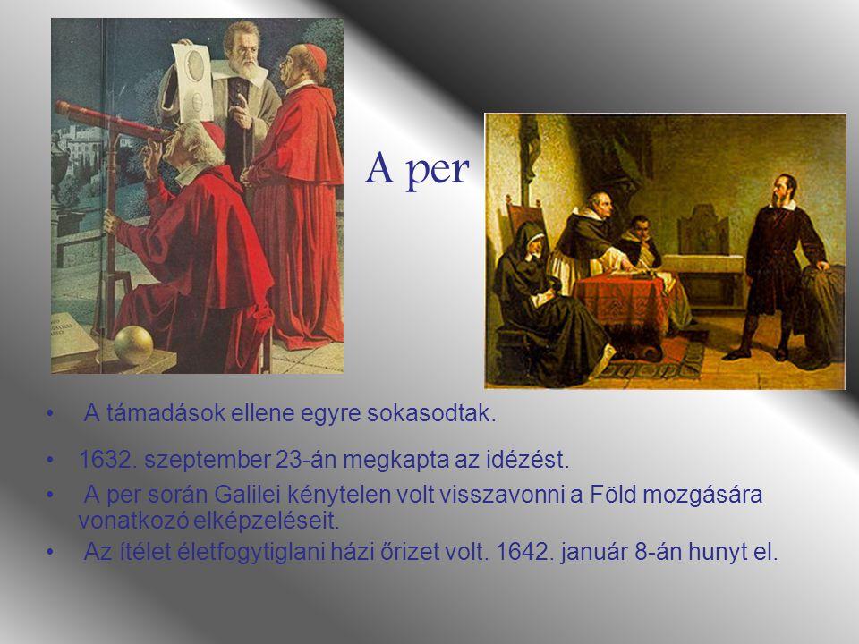 A per A támadások ellene egyre sokasodtak. 1632. szeptember 23-án megkapta az idézést. A per során Galilei kénytelen volt visszavonni a Föld mozgására