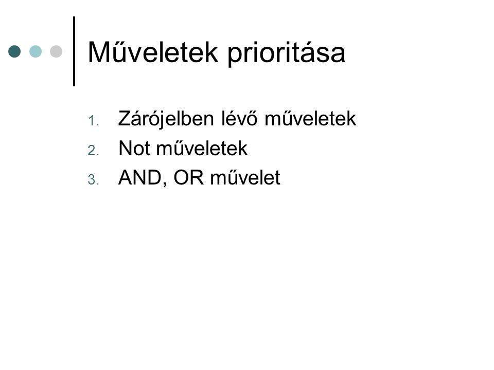 Műveletek prioritása 1. Zárójelben lévő műveletek 2. Not műveletek 3. AND, OR művelet