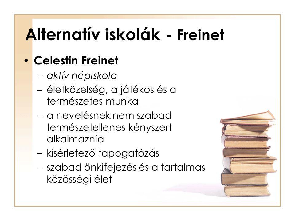 Alternatív iskolák - Freinet Celestin Freinet –aktív népiskola –életközelség, a játékos és a természetes munka –a nevelésnek nem szabad természetellen