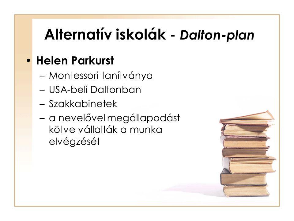 Alternatív iskolák - Dalton-plan Helen Parkurst –Montessori tanítványa –USA-beli Daltonban –Szakkabinetek –a nevelővel megállapodást kötve vállalták a