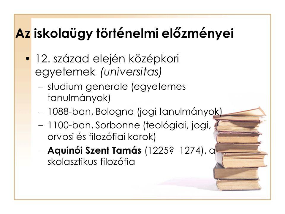 Az iskolaügy történelmi előzményei 12. század elején középkori egyetemek (universitas) –studium generale (egyetemes tanulmányok) –1088-ban, Bologna (j