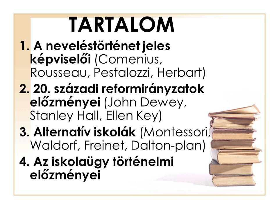 TARTALOM 1. A neveléstörténet jeles képviselői (Comenius, Rousseau, Pestalozzi, Herbart) 2. 20. századi reformirányzatok előzményei (John Dewey, Stanl