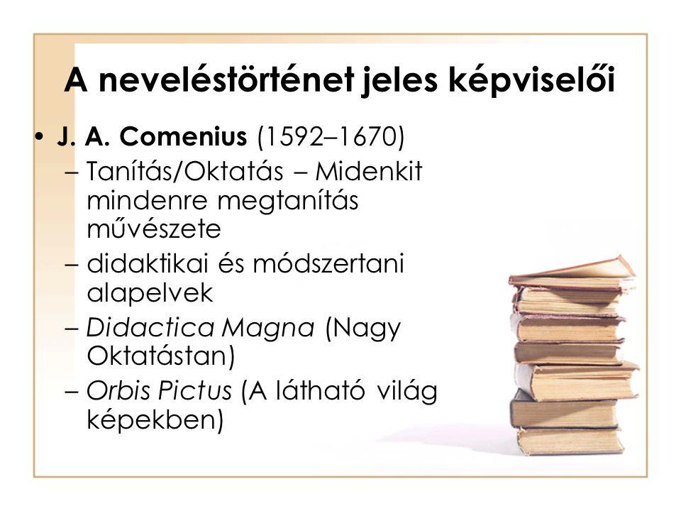 A neveléstörténet jeles képviselői J. A. Comenius (1592–1670) –Tanítás/Oktatás – Midenkit mindenre megtanítás művészete –didaktikai és módszertani ala