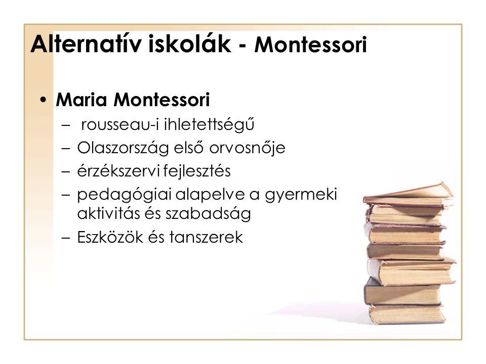 Alternatív iskolák - Montessori Maria Montessori – rousseau-i ihletettségű –Olaszország első orvosnője –érzékszervi fejlesztés –pedagógiai alapelve a