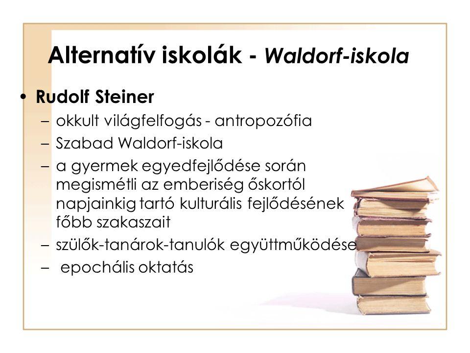 Alternatív iskolák - Waldorf-iskola Rudolf Steiner –okkult világfelfogás - antropozófia –Szabad Waldorf-iskola –a gyermek egyedfejlődése során megismé
