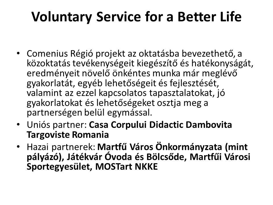Voluntary Service for a Better Life Comenius Régió projekt az oktatásba bevezethető, a közoktatás tevékenységeit kiegészítő és hatékonyságát, eredményeit növelő önkéntes munka már meglévő gyakorlatát, egyéb lehetőségeit és fejlesztését, valamint az ezzel kapcsolatos tapasztalatokat, jó gyakorlatokat és lehetőségeket osztja meg a partnerségen belül egymással.