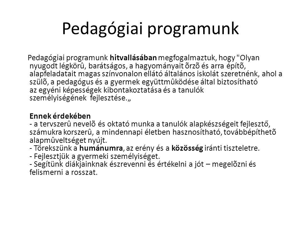 Pedagógiai programunk Pedagógiai programunk hitvallásában megfogalmaztuk, hogy
