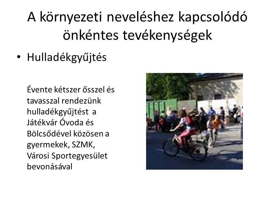A környezeti neveléshez kapcsolódó önkéntes tevékenységek Hulladékgyűjtés Évente kétszer ősszel és tavasszal rendezünk hulladékgyűjtést a Játékvár Óvoda és Bölcsődével közösen a gyermekek, SZMK, Városi Sportegyesület bevonásával