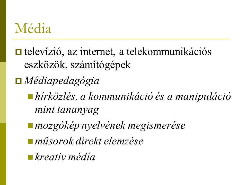 Média  televízió, az internet, a telekommunikációs eszközök, számítógépek  Médiapedagógia hírközlés, a kommunikáció és a manipuláció mint tananyag m