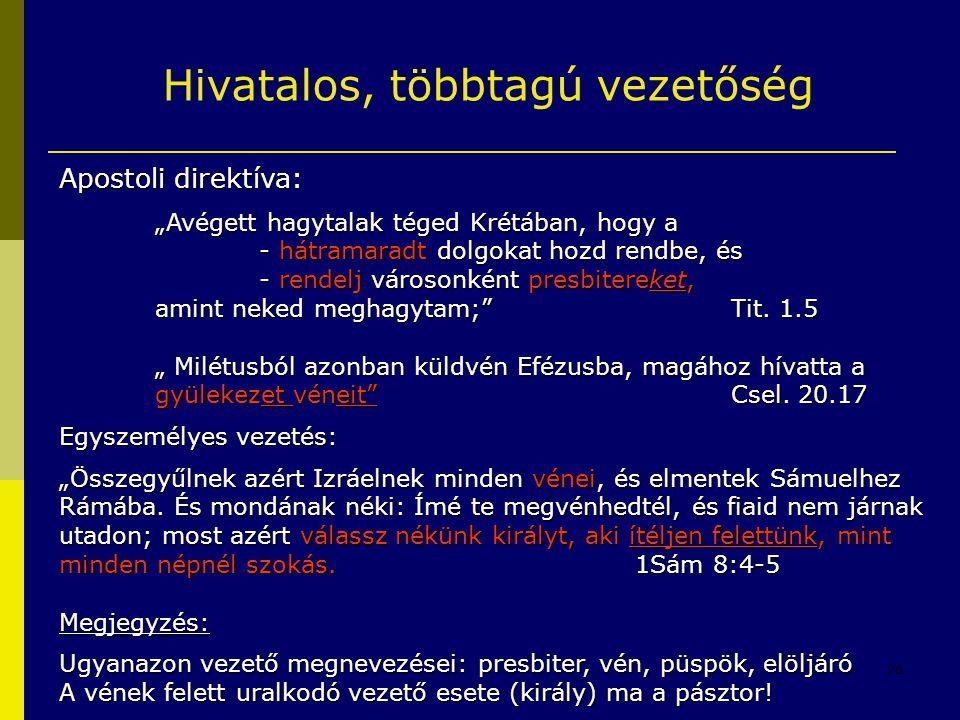 """28 Hivatalos, többtagú vezetőség Apostoli direktíva: """"Avégett hagytalak téged Krétában, hogy a - hátramaradt dolgokat hozd rendbe, és - hátramaradt do"""