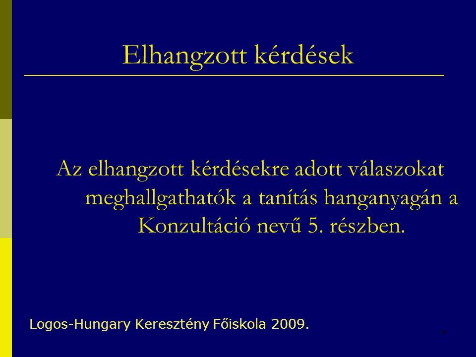34 Elhangzott kérdések Logos-Hungary Keresztény Főiskola 2009. Az elhangzott kérdésekre adott válaszokat meghallgathatók a tanítás hanganyagán a Konzu