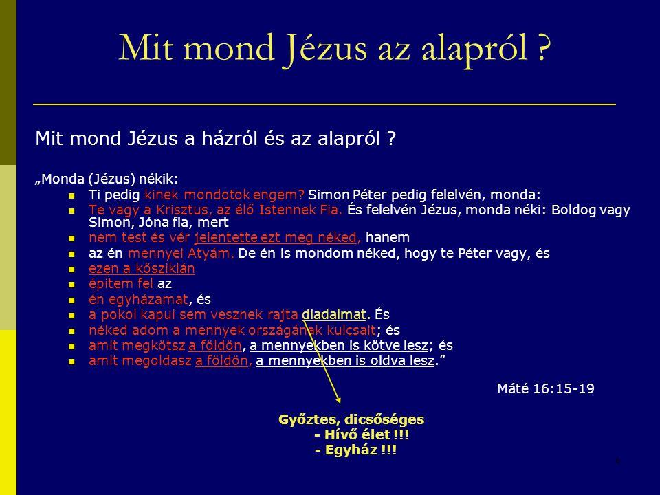 """6 Mit mond Jézus a házról és az alapról ? """"Monda (Jézus) nékik: Ti pedig kinek mondotok engem? Simon Péter pedig felelvén, monda: Te vagy a Krisztus,"""