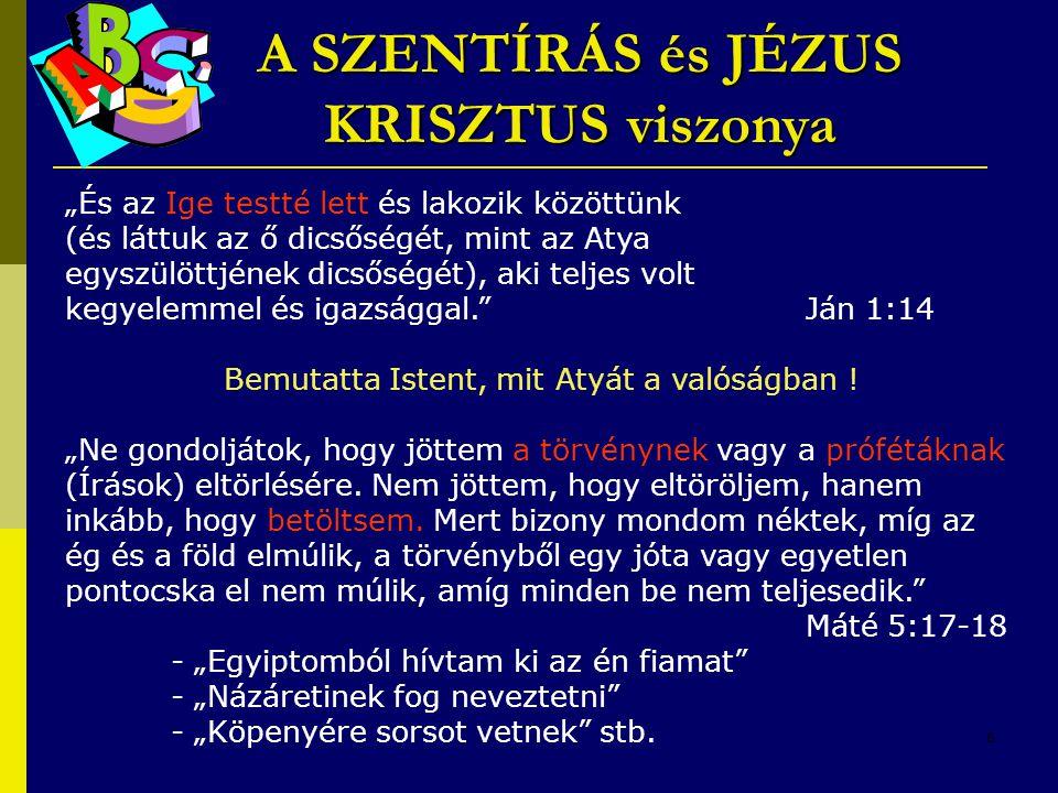 """8 A SZENTÍRÁS és JÉZUS KRISZTUS viszonya """"És az Ige testté lett és lakozik közöttünk (és láttuk az ő dicsőségét, mint az Atya egyszülöttjének dicsőség"""