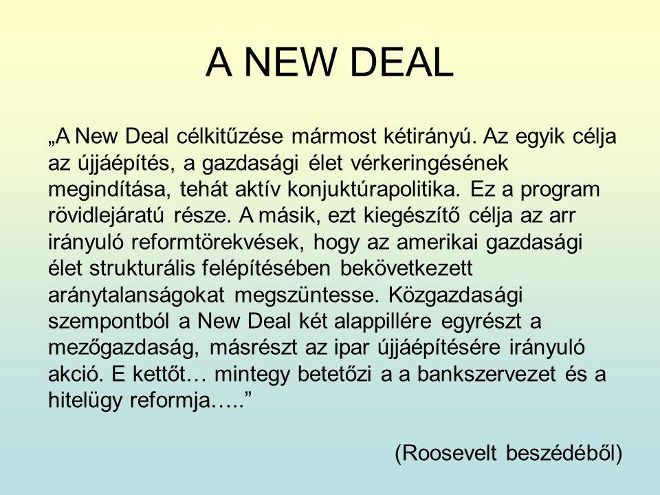 """A NEW DEAL """"A New Deal célkitűzése mármost kétirányú. Az egyik célja az újjáépítés, a gazdasági élet vérkeringésének megindítása, tehát aktív konjuktú"""