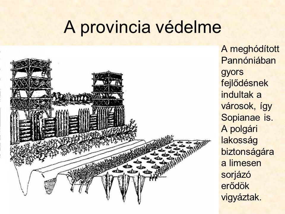 A provincia védelme A meghódított Pannóniában gyors fejlődésnek indultak a városok, így Sopianae is. A polgári lakosság biztonságára a limesen sorjázó