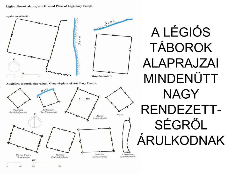 A LÉGIÓS TÁBOROK ALAPRAJZAI MINDENÜTT NAGY RENDEZETT- SÉGRŐL ÁRULKODNAK