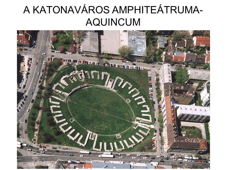 A KATONAVÁROS AMPHITEÁTRUMA- AQUINCUM