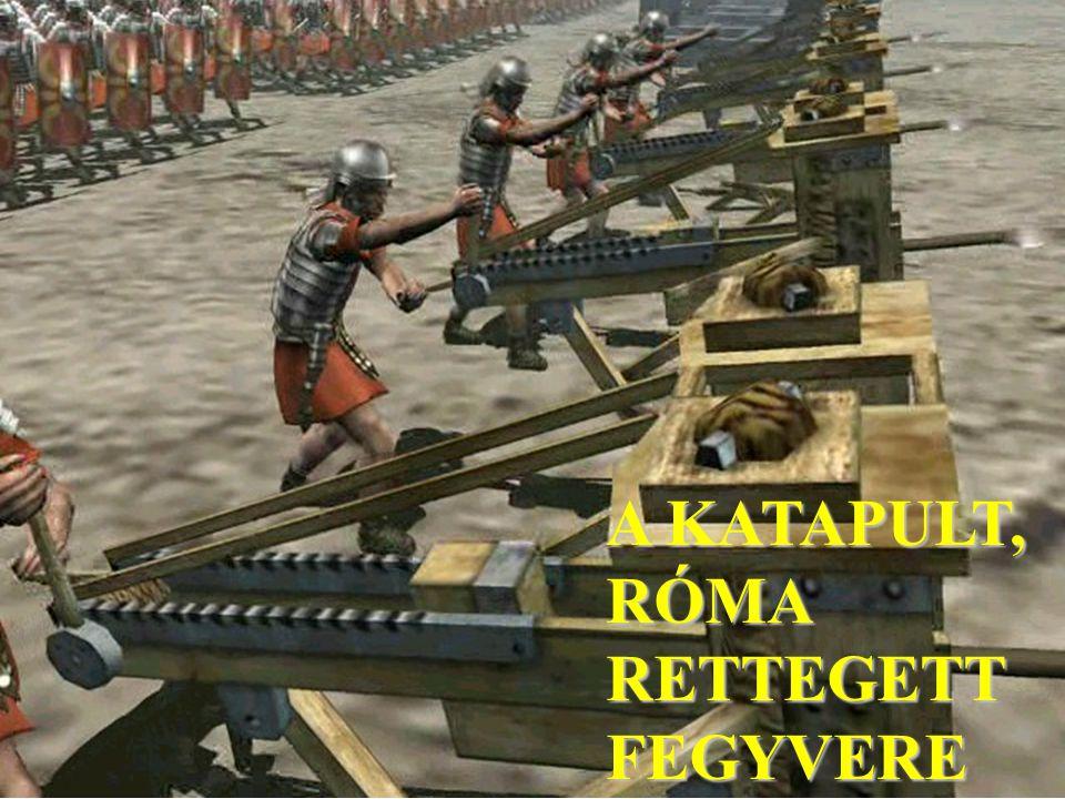 A KATAPULT, RÓMA RETTEGETT FEGYVERE