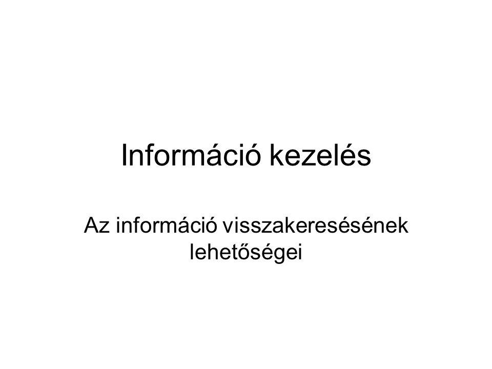 Információ kezelés Az információ visszakeresésének lehetőségei