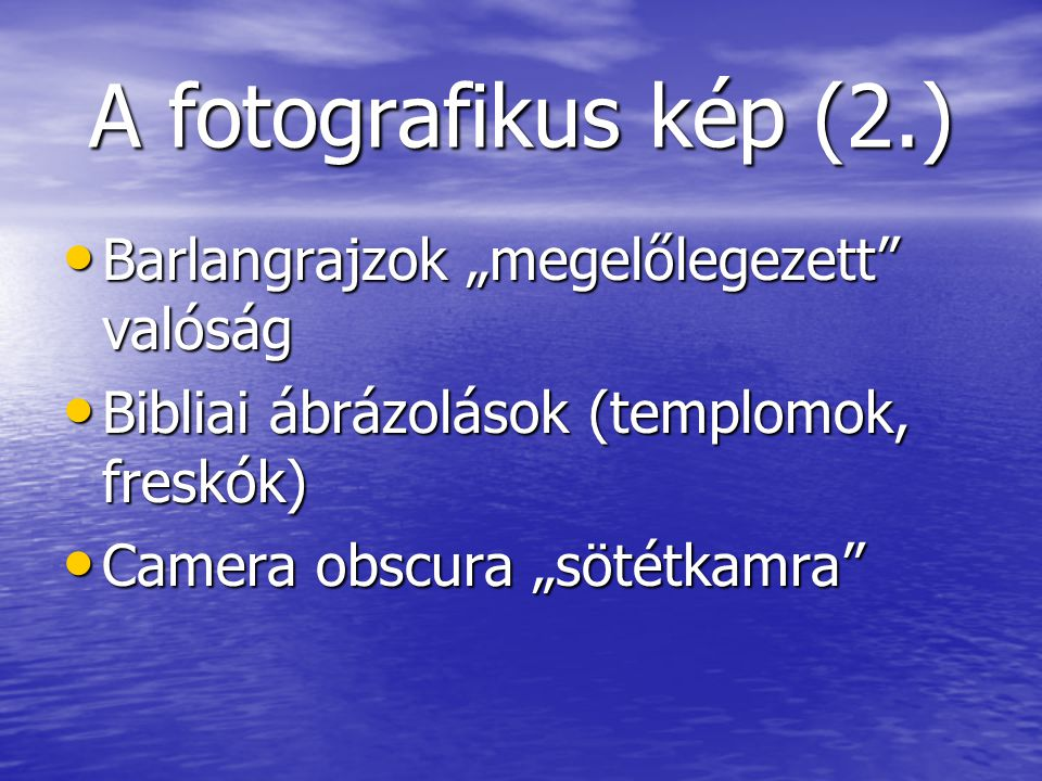 """A fotografikus kép (2.) Barlangrajzok """"megelőlegezett valóság Barlangrajzok """"megelőlegezett valóság Bibliai ábrázolások (templomok, freskók) Bibliai ábrázolások (templomok, freskók) Camera obscura """"sötétkamra Camera obscura """"sötétkamra"""