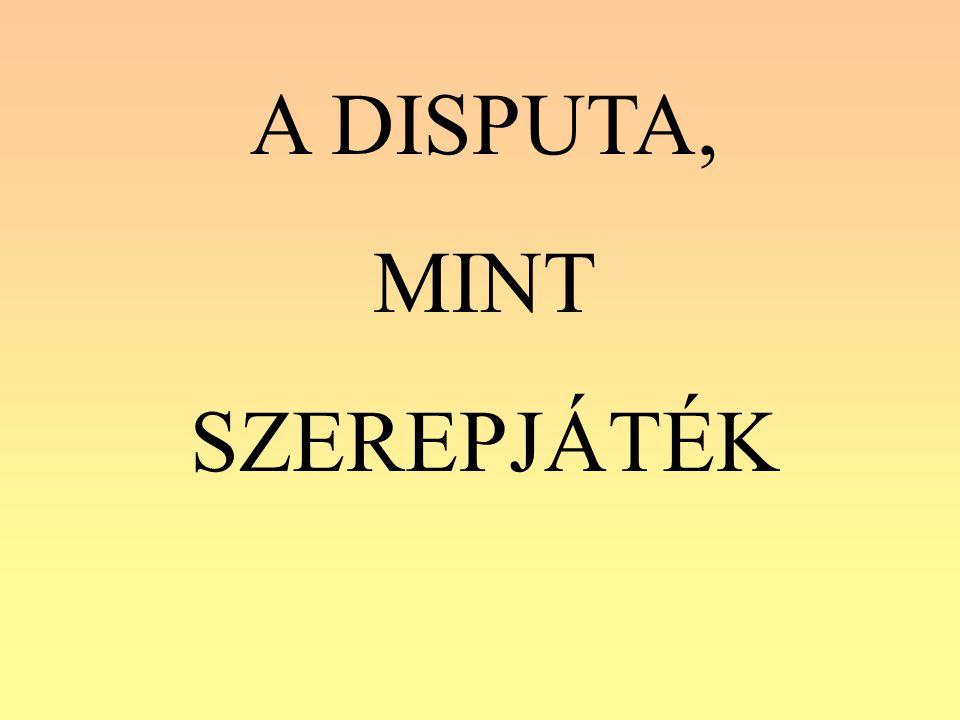 A DISPUTA, mint - a kritikus gondolkodás, - a szabályozott vita és - a vélemények tiszteletének színtere