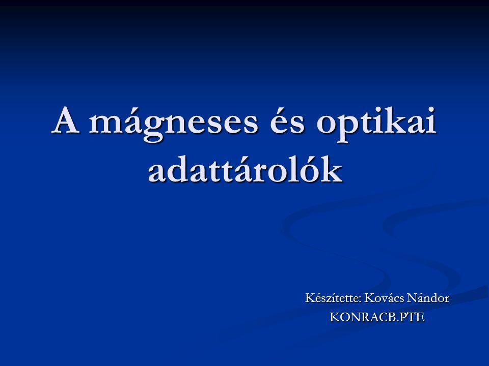 A mágneses és optikai adattárolók Készítette: Kovács Nándor KONRACB.PTE