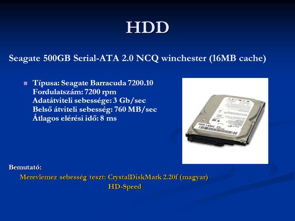 HDD Seagate 500GB Serial-ATA 2.0 NCQ winchester (16MB cache) Típusa: Seagate Barracuda 7200.10 Fordulatszám: 7200 rpm Adatátviteli sebessége: 3 Gb/sec