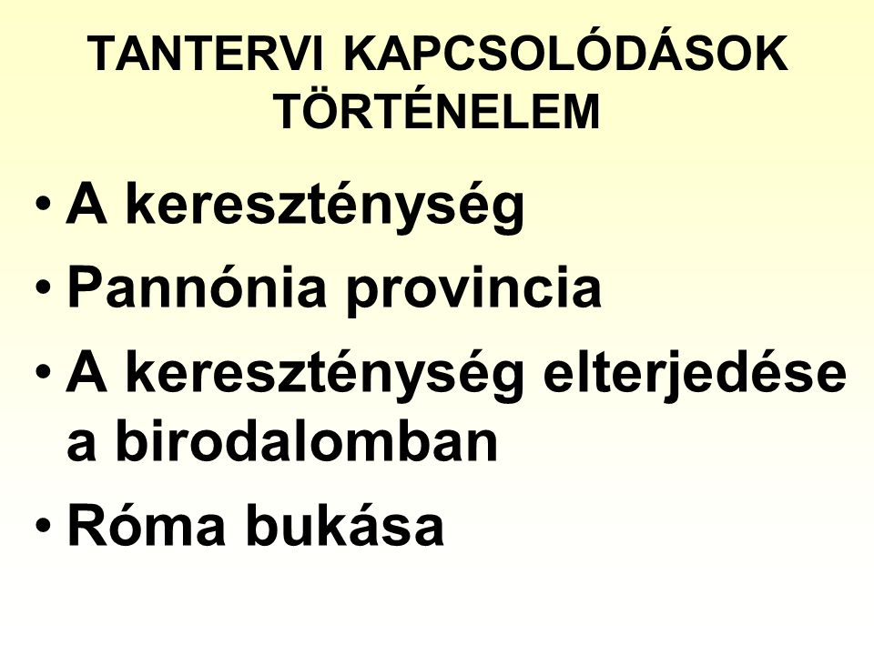 TANTERVI KAPCSOLÓDÁSOK TÖRTÉNELEM A kereszténység Pannónia provincia A kereszténység elterjedése a birodalomban Róma bukása