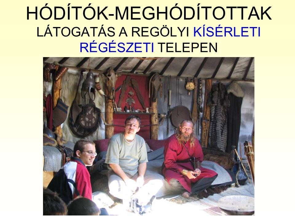 HÓDÍTÓK-MEGHÓDÍTOTTAK LÁTOGATÁS A REGÖLYI KÍSÉRLETI RÉGÉSZETI TELEPEN